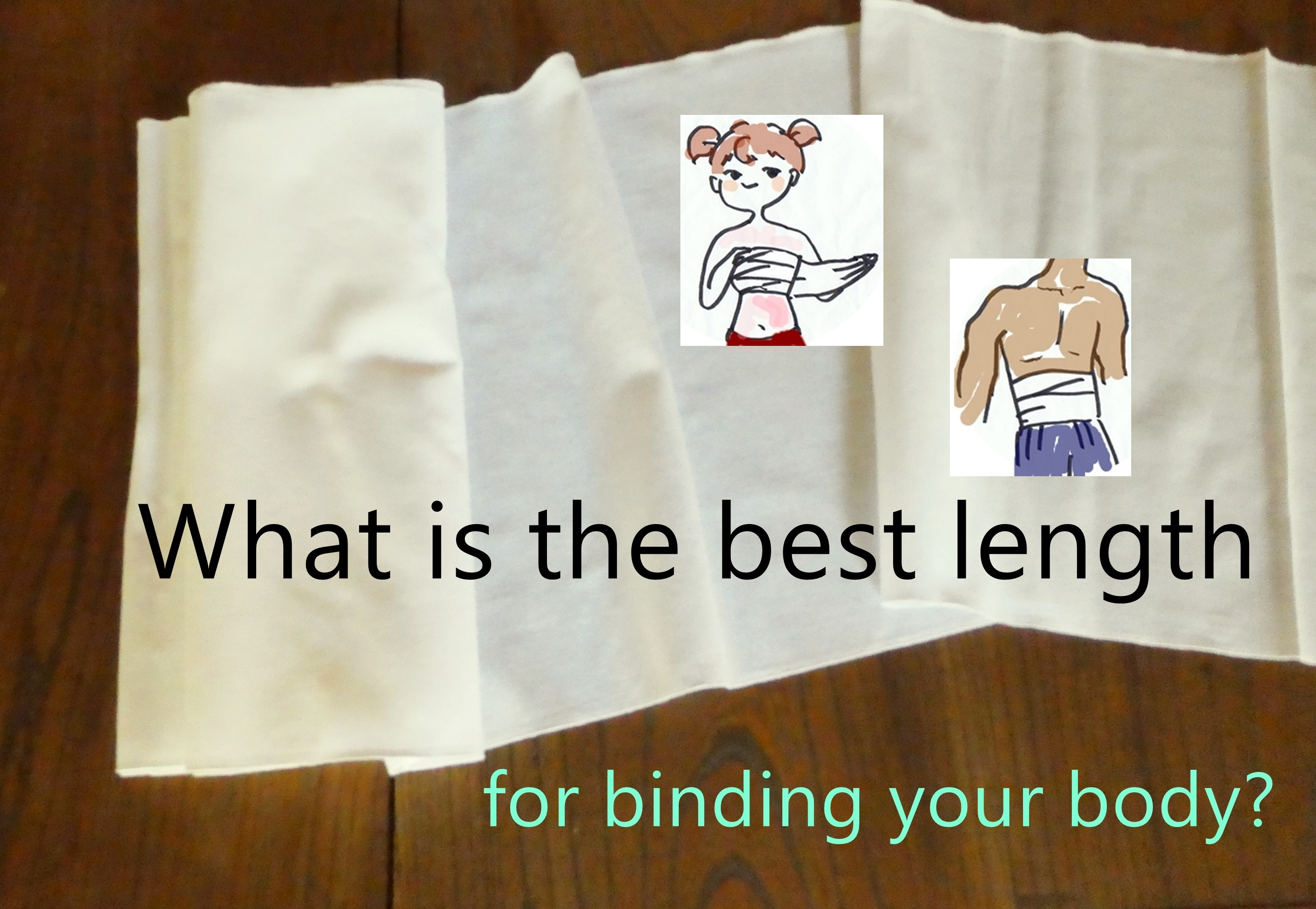 What is the best length binding your body?